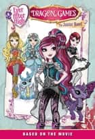 Ever After High: Dragon Games: The Junior Novel ebook by Stacia Deutsch
