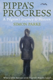 Pippa's Progress - A Pilgrim's Journey to Heaven ebook by Simon Parke