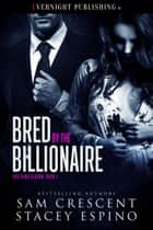 Bred by the Billionaire ebook by Stacey Espino, Sam Crescent
