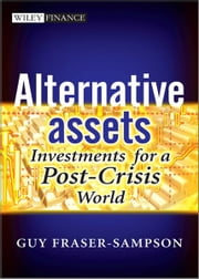 Alternative Assets - Investments for a Post-Crisis World ebook by Guy Fraser-Sampson