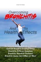Overcoming Bronchitis And Its Health Effects ebook by Vicki W. Hines