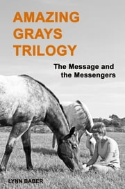 Amazing Grays Trilogy: the Message and the Messengers ebook by Lynn Baber