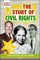The Story Of Civil Rights - Learn about the Civil Rights Movement! eBook by Wil Mara, DK