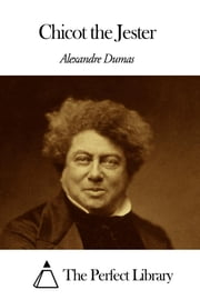 Chicot the Jester ebook by Alexandre Dumas - The father