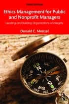 Ethics Management for Public and Nonprofit Managers - Leading and Building Organizations of Integrity ebook by Donald C Menzel