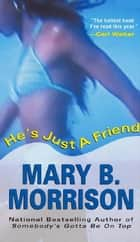 He's Just A Friend ebook by Mary B. Morrison