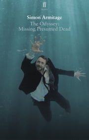 The Odyssey: Missing Presumed Dead - Adapted for the Stage ebook by Simon Armitage
