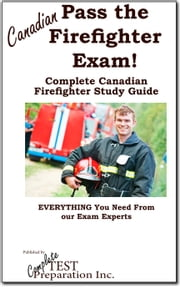 Pass the Canadian Firefighter! - Complete Canadian Firefighter Study Guide and Practice Test Questions ebook by Complete Test Preparation Inc.