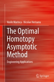 The Optimal Homotopy Asymptotic Method - Engineering Applications ebook by Vasile Marinca,Nicolae Herisanu