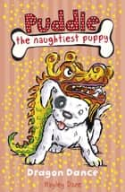 Puddle the Naughtiest Puppy: Dragon Dance: Book 5 ebook by Hayley Daze