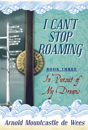 I Can't Stop Roaming, Book 3: In Pursuit of My Dreams ebook by Arnold Mountcastle de Wees