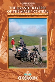 The Grand Traverse of the Massif Central - by mountain bike, road bike or on foot ebook by Alan Castle