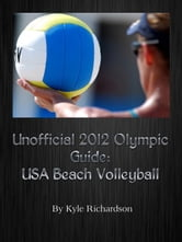Unofficial 2012 Olympic Guides: USA Beach Volleyball ebook by Kyle Richardson