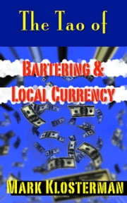 The Tao of Bartering & Local Currency ebook by Mark Klosterman