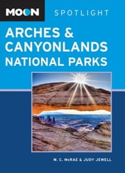 Moon Spotlight Arches & Canyonlands National Parks - Including Moab ebook by W. C. McRae,Judy Jewell