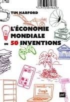 L'économie mondiale en 50 inventions ebook by Tim Harford