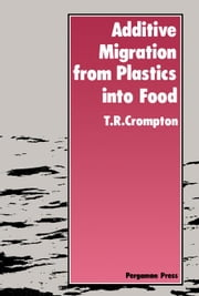 Additive Migration from Plastics Into Food ebook by Crompton, T. R.