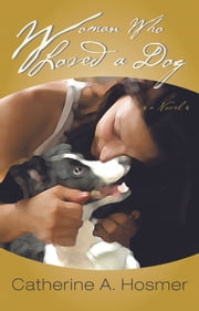 Woman Who Loved A Dog ebook by CATHERINE A. HOSMER