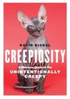 Creepiosity - A Hilarious Guide to the Unintentionally Creepy ebook by David Bickel