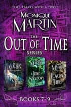 Out of Time Series Box Set III (Books 7-9) - 3 Complete Novels 電子書 by Monique Martin