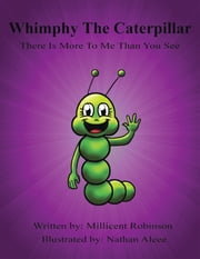 Whimpy the Caterpillar ebook by Millicent Robinson