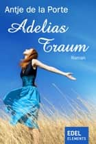 Adelias Traum eBook by Antje de la Porte