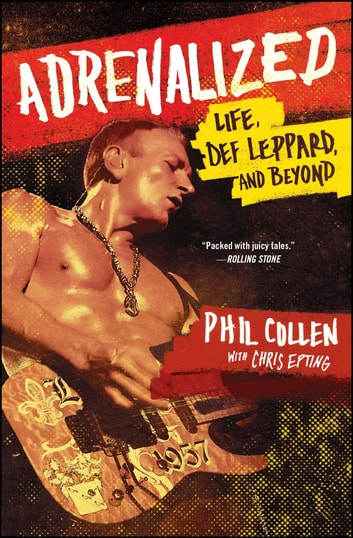 Adrenalized - Life, Def Leppard, and Beyond ebook by Phil Collen