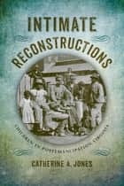 Intimate Reconstructions ebook by Catherine A. Jones