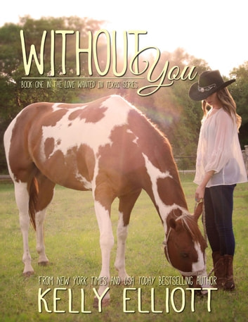 Without You - Love Wanted in Texas, #1 ebook by Kelly Elliott