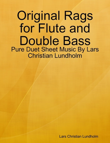 Original Rags for Flute and Double Bass - Pure Duet Sheet Music By Lars Christian Lundholm ebook by Lars Christian Lundholm