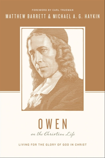 Owen on the Christian Life - Living for the Glory of God in Christ ebook by Matthew Barrett,Michael A. G. Haykin