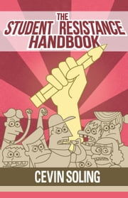 The Student Resistance Handbook ebook by Cevin Soling