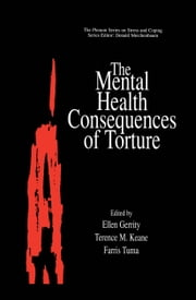 The Mental Health Consequences of Torture ebook by Ellen Gerrity,Terence M. Keane,Farris Tuma