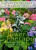 Flower Therapy ebook by Doreen Virtue, Robert Reeves