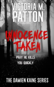 Innocence Taken - Pray He Kills You Quickly ebook by Victoria M. Patton