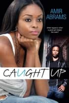 Caught Up ebook by Amir Abrams