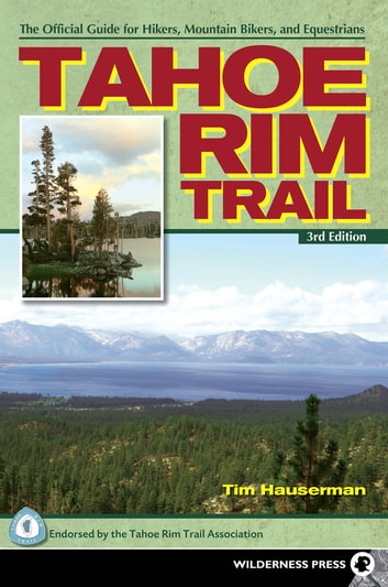 Tahoe Rim Trail - The Official Guide for Hikers, Mountain Bikers and Equestrians ebook by Tim Hauserman