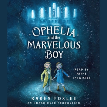Ophelia and the Marvelous Boy audiobook by Karen Foxlee