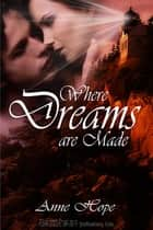 Where Dreams Are Made ebook by Anne Hope