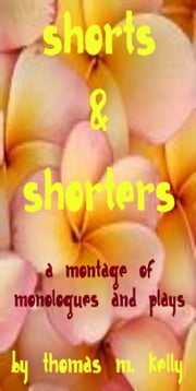 A Montage of Shorts & Shorters ebook by Thomas M. Kelly