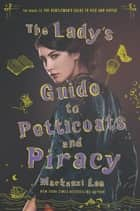 The Lady's Guide to Petticoats and Piracy ebook by Mackenzi Lee