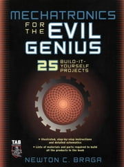 Mechatronics for the Evil Genius - 25 Build-it-Yourself Projects ebook by Newton Braga