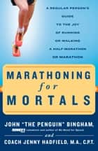 Marathoning for Mortals - A Regular Person's Guide to the Joy of Running or Walking a Half-Marathon or Marathon ebook by John Bingham, Jenny Hadfield