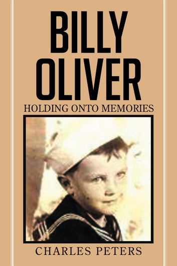 Billy Oliver Holding onto Memories ebook by Charles Peters