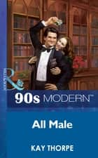 All Male (Mills & Boon Vintage 90s Modern) ebook by Kay Thorpe