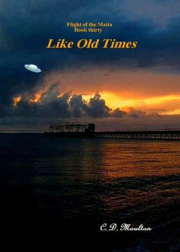 Flight of the Maita Book 30: Like Old Times ebook by CD Moulton