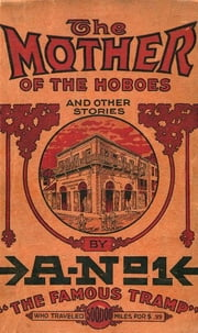 The Mother of the Hoboes - And Other Stories ebook by A-No. 1 The Famous Tramp