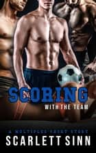 Scoring With The Team - Sports & Sin Series, #4 ebook by Scarlett Sinn