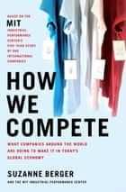 How We Compete ebook by Suzanne Berger