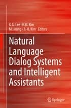 Natural Language Dialog Systems and Intelligent Assistants ebook by G.G. Lee, H.K. Kim, M. Jeong,...